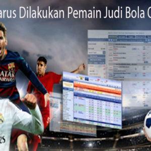 Inilah Yang Harus Dilakukan Pemain Judi Bola Online Pemula