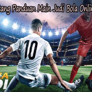 Mengerti Tentang Panduan Main Judi Bola Online Yang Tepat