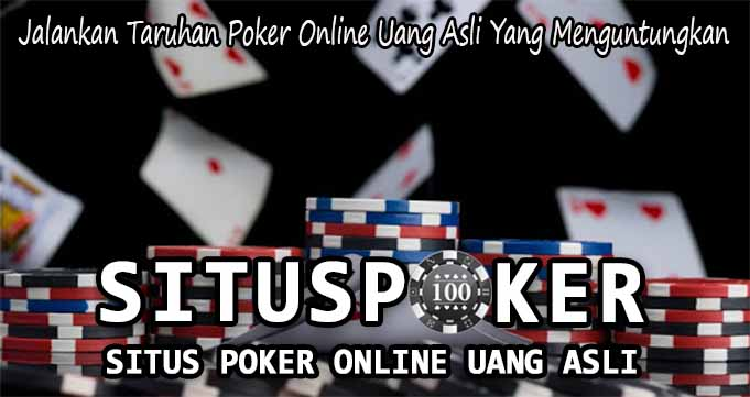 Jalankan Taruhan Poker Online Uang Asli Yang Menguntungkan